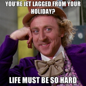 youre-jet-lagged-from-your-holiday-life-must-be-so-hard